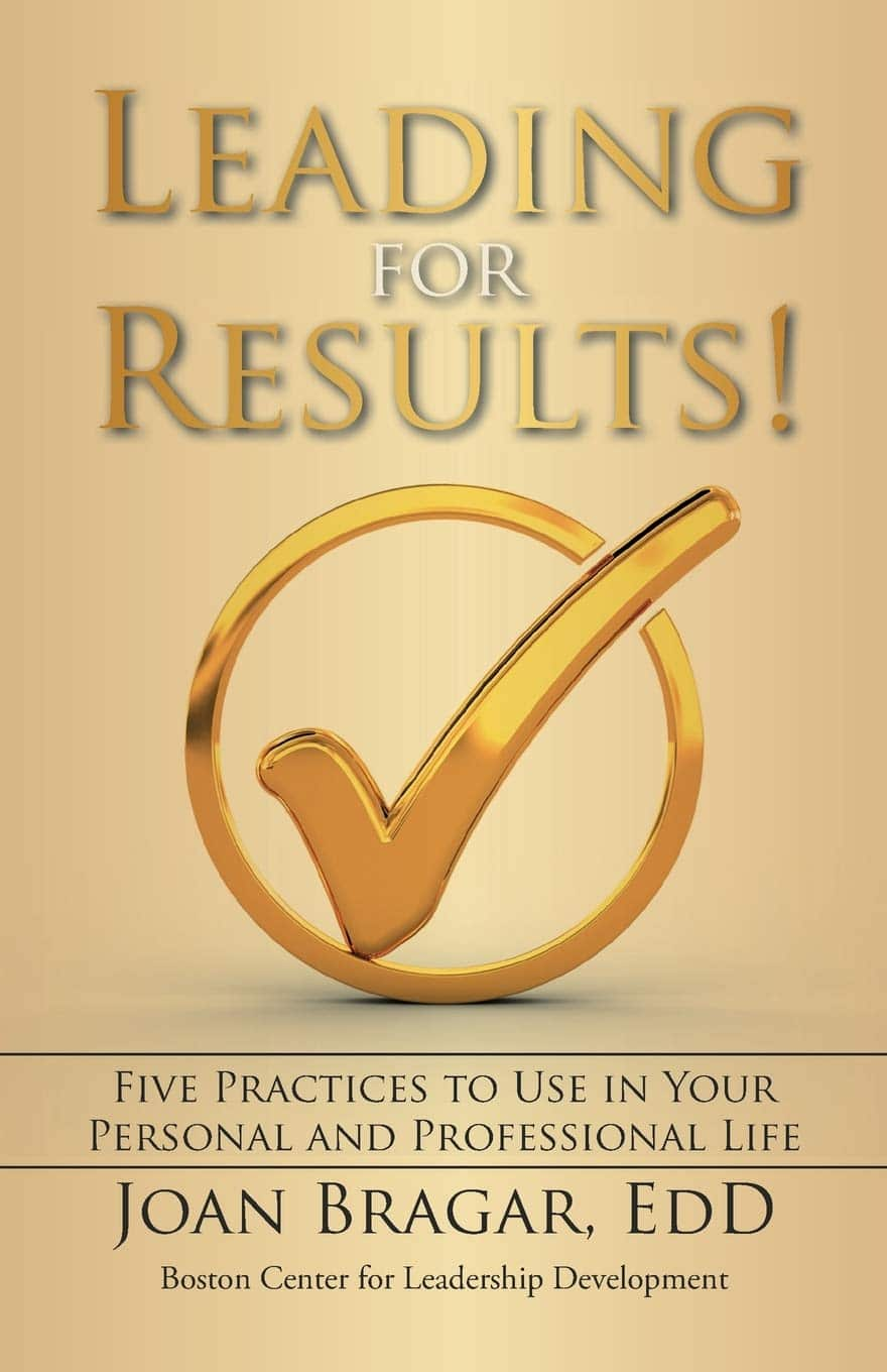 Leading for Results: Five Practices to Use in Your Personal and Professional Life
